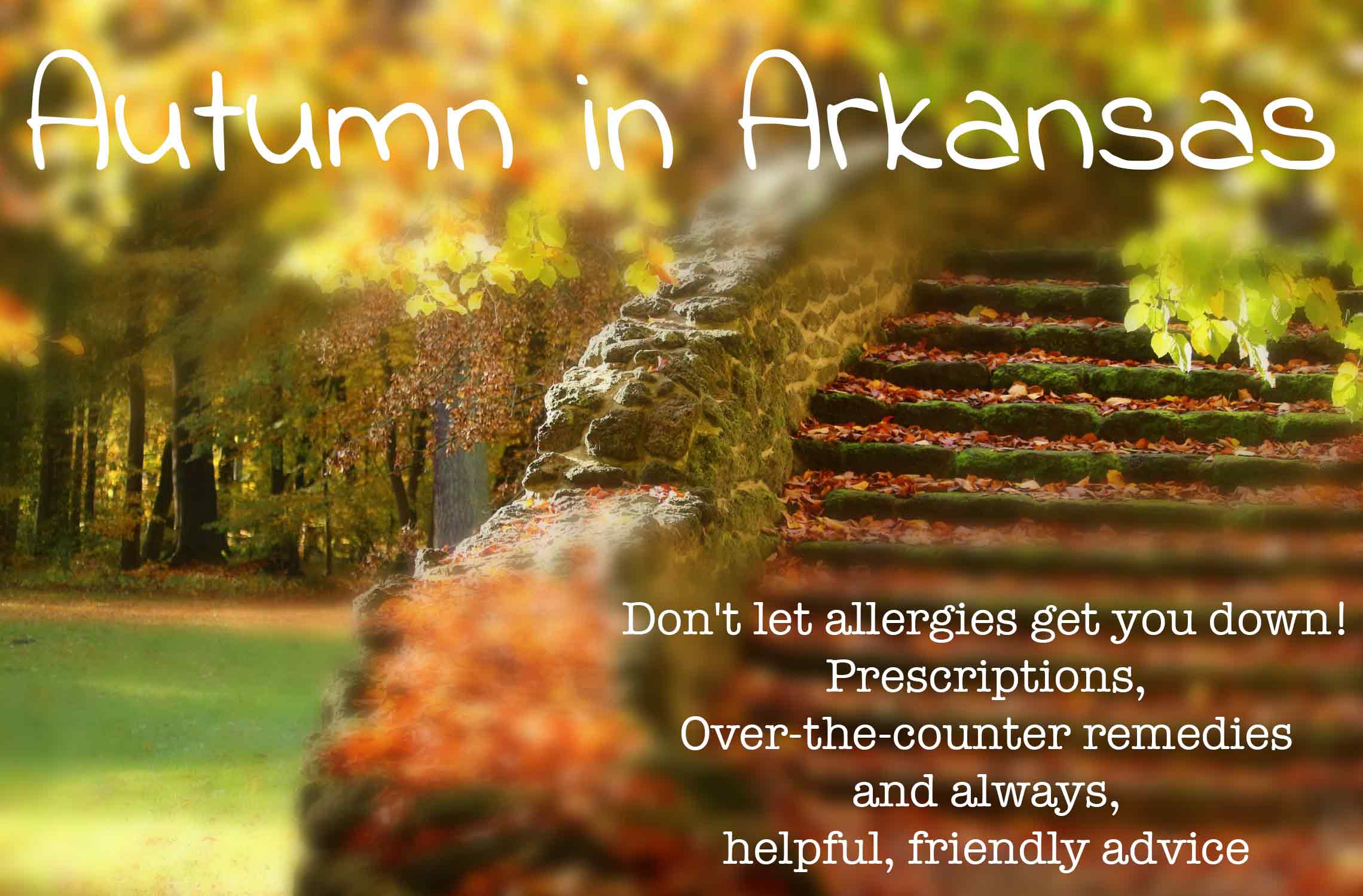 Autumn in Arkansas - don't let allergies get you down - prescriptions, over-the-counter remedies and always, helpful, friendly advice
