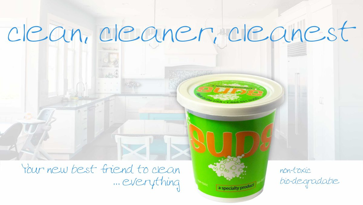 Clean - cleaner - cleanest -- your new best friend to clean … everything: Suds -- non-toxic, bio-degradeable