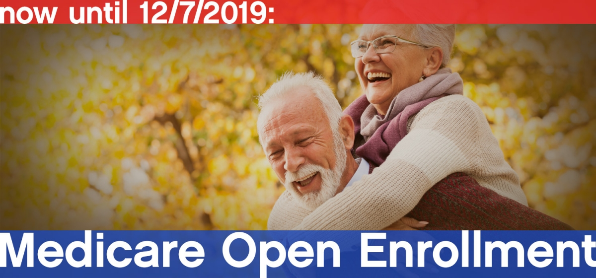 "text: ""Now until 12/7/2019 - Medicare open enrollment"" picture of happy senior couple"